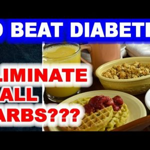 Insights for Diabetes: Are all carbs equal? Must we eliminate all carbohydrates from our diet?
