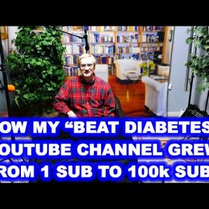 "How My ""Beat Diabetes"" YouTube Channel went from 1 Sub to 100K subs in 3 years."