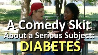 A Comedy Skit about a Serious Subject: Diabetes