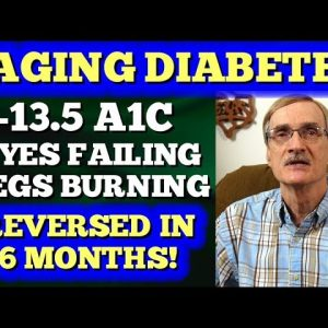 A1c of 13.5, Eyes Failing, Legs Burning - Reversed Diabetes in 6 mos!