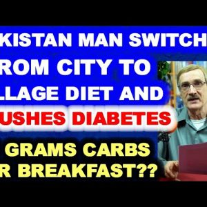 Man from Pakistan switches from city diet to a village diet and crushes diabetes!