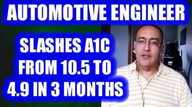 Auto Engineer Cuts A1C from 10.5 to 4.9 in three months!