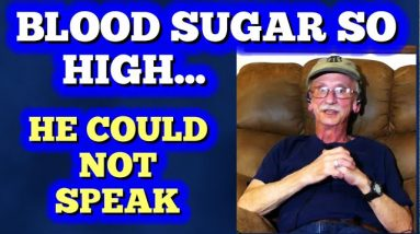 Blood Sugar So High He Could Not Speak! Now near normal!