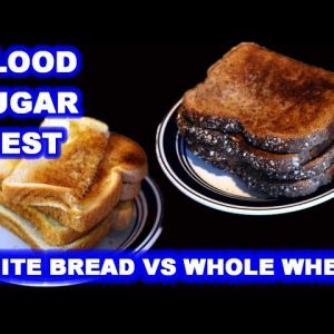 Blood Sugar Test: White Bread vs Whole Wheat