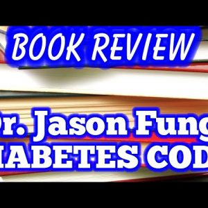 Book Review: Dr. Fung - The Diabetes Code
