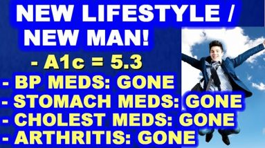 Cholesterol Meds - GONE, BP Meds - GONE, Arthritis - GONE, IBS - GONE, A1c - 5.3! WOW!!!