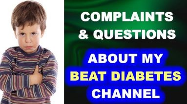 "Complaints and Questions on My ""Beat Diabetes"" YouTube Channel"