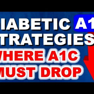 Diabetic Strategies in which A1c MUST DROP!