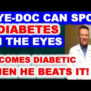 Eye-doc can Spot Diabetes in the Eyes, Then Gets it Himself - then Beats It!