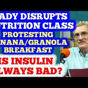 The Lady who Disrupted Her Nutrition Class / Is Insulin Always a Bad Thing?