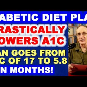 Diet Plan that Drastically Lowers A1c / Man Who Dropped A1c from 17 to 5.8!
