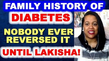 Family History of Diabetes - No One Ever Reversed It - UNTIL LAKISHA!