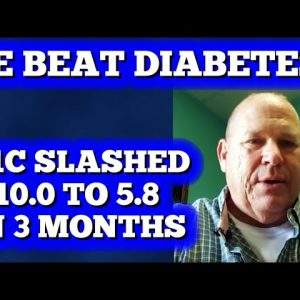 He Beat Diabetes! A1C slashed from 10.0 to 5.8 in 3 short months!