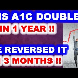 His A1c Doubled in a Year - Then He Reversed It in 3 Months!