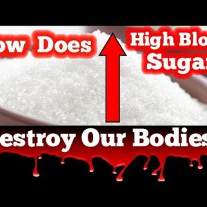 How Does High Blood Sugar Destroy Our Bodies?
