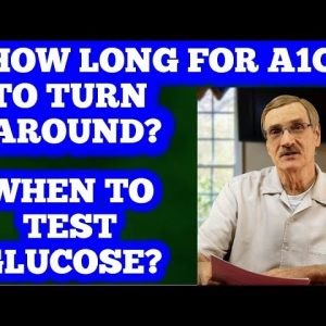 How Long for your A1C to lower? When to test glucose?