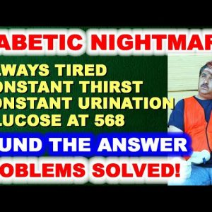Diabetic Nightmare: Always Tired, Constant Thirst, Glucose of 568 - He Found the Answer!