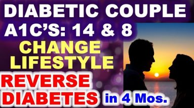 Diabetic Couple with A1c's of 14+ and 8.0 reverse diabetes in four months.
