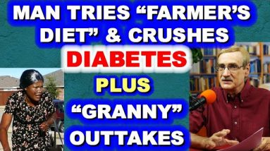 """Man Tries """"Farmer's Diet"""" and Crushes Diabetes! Plus Outtakes from Granny's Visit!"""