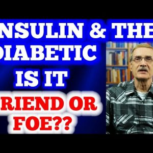Insulin & the Diabetic: Friend or Foe?