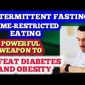 Intermittent Fasting/Time-Restricted Eating: Beat Diabetes & Obesity!