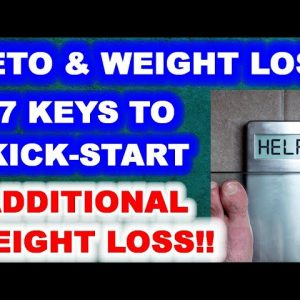 Keto and Weight Loss - 7 Keys to Kick-start Additional Weight Loss