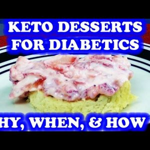 Keto Desserts for Diabetics - The Why, When, and How.