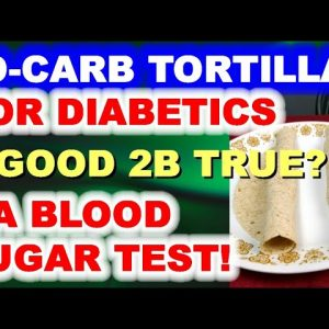 Low-Carb Tortillas - Too Good To Be True? A Blood Sugar Test!