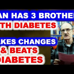 Man Has 3 Brothers with Diabetes - Gets Smart and Backs Away from it!