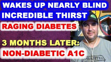 Man Wakes Up Nearly Blind with Diabetes - 3 Mos. Later: All Under Control!