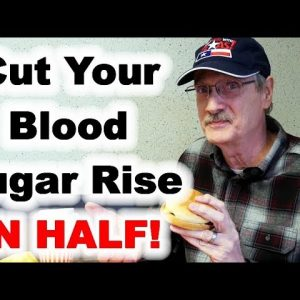 Nearly Painless Way to Cut your Blood Sugar Rise in Half!