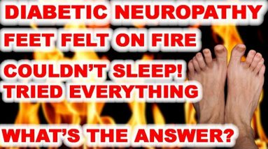 Neuropathy So Bad - His Feet Felt Like He Walked on Burning Coals