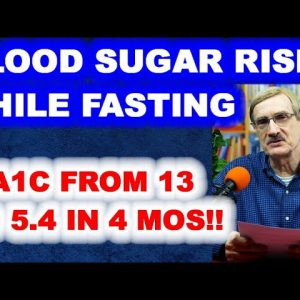 Blood Sugar Rises While Fasting! / A1c Slashed from 13 to 5.4 in four months!!