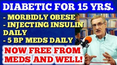 Diabetic for 15 yrs / Ever-increasing insulin / on 5 BP meds - now med-free and normal!
