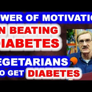 Power of Motivation in Beating Diabetes, Vegetarians who get Diabetes