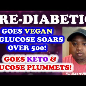 Pre-Diabetic Goes Vegan & Blood Sugar Soars Over 500!