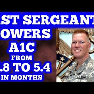 Retired Army 1st Sergeant Lowers A1C from 7.8 to 5.4 in months.