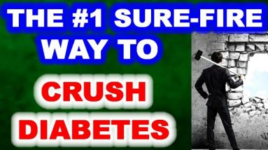The #1 Sure-Fire Way to Crush Diabetes!