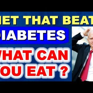 The Diet that Beats Diabetes - What Can You Eat?