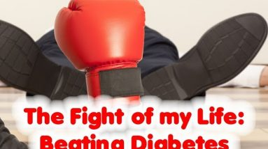 The Fight of my Life: How I beat diabetes - A scary episode