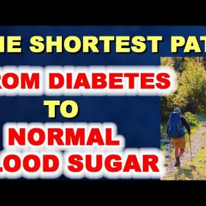 The Shortest Path from Diabetes to Normal Blood Sugar!