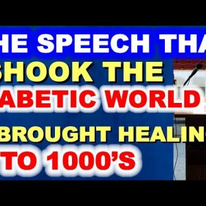 The Speech That Shook the Diabetic World - and Brought Healing to 1,000's!
