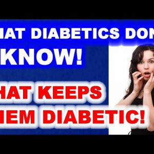 What Diabetics Don't Know - That Keeps Them Diabetic!