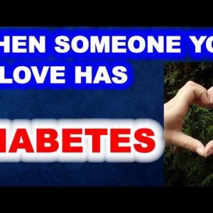 When Someone You Love Has Diabetes