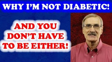 Why I am not Diabetic! And You Don't Have to Be!