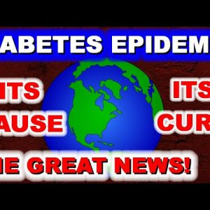 Worldwide Diabetes Epidemic - Its Cause, Its Cure, and The Good News!