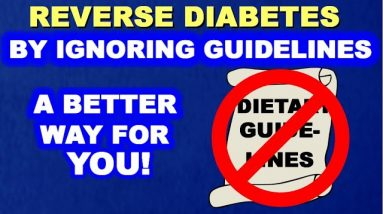 You can Reverse Diabetes, But You Must Ignore the Guidelines!